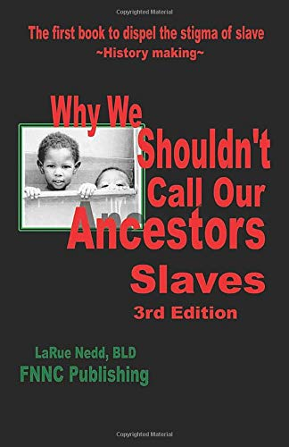 9780985689605: Why We Shouldn't Call Our Ancestors Slaves