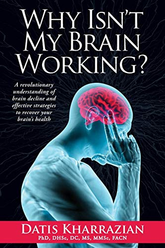 9780985690434: Why Isn't My Brain Working?: A Revolutionary Understanding of Brain Decline and Effective Strategies to Recover Your Brain's Health