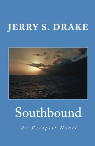 Southbound: An Escapist Novel: Jerry S. Drake