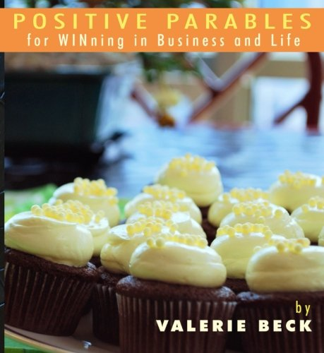 Positive Parables : For WINning in Business: Valerie Beck