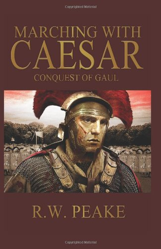 Marching With Caesar: Conquest of Gaul: Peake, R. W.