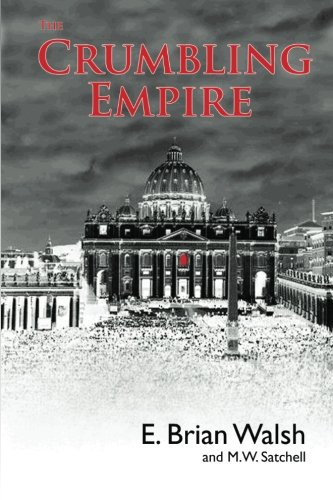 The Crumbling Empire: The Vatican on its knees: E. Brian Walsh