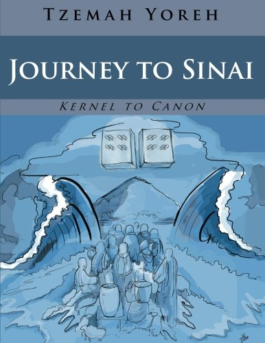Journey To Sinai (Bilingual Edition) (Kernel to Canon) (Volume 4): Tzemah Yoreh