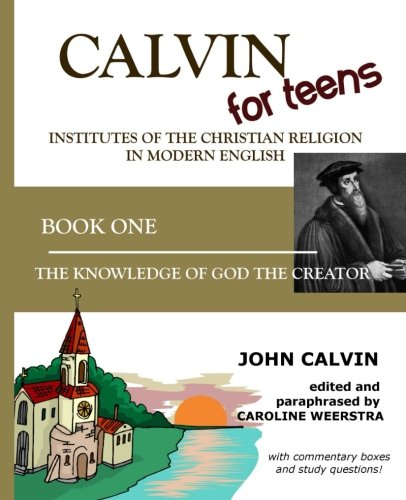 Calvin For Teens Institutes Of The Christian John