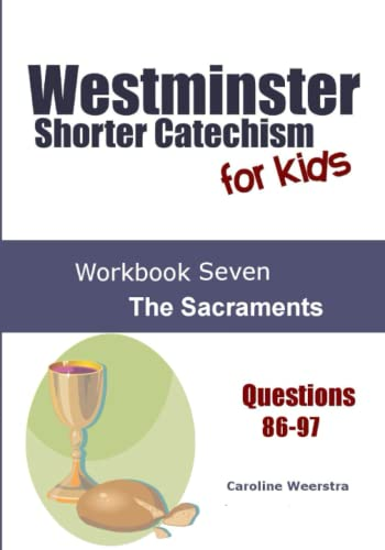 9780985717476: Westminster Shorter Catechism for Kids: Workbook Seven: The Sacraments (Volume 7)