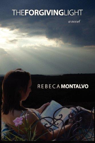 The Forgiving Light: Montalvo, Rebeca