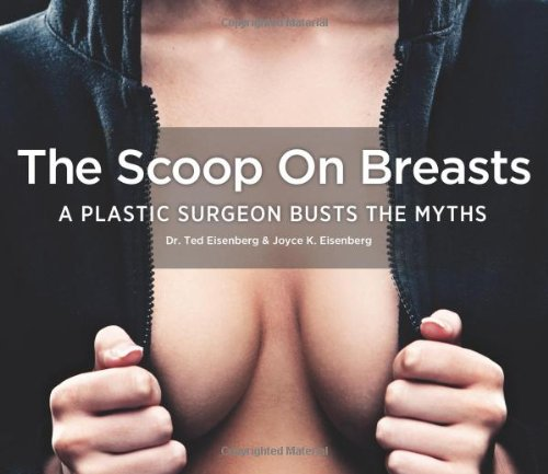 The Scoop on Breasts: A Plastic Surgeon Busts the Myths: Eisenberg, Ted; Eisenberg, Joyce K.