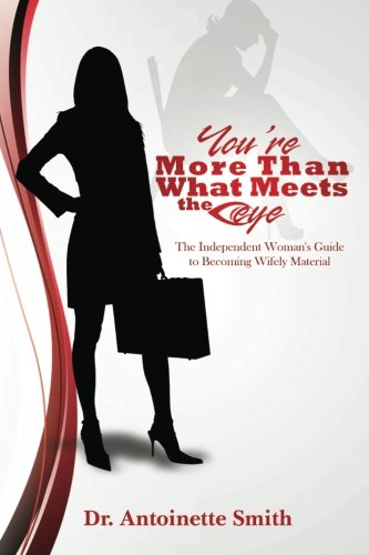 9780985730413: You're More Than What Meets The Eye: The Independent Woman's Guide To Becoming Wifely Material