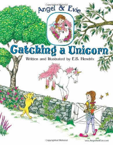 Angel and Evie: Catching a Unicorn: Hendrix, E. B.