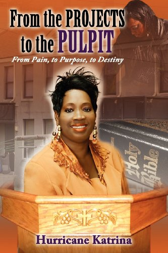 From the Projects to the Pulpit: From Pain, to Purpose, to Destiny: Katrina Taylor