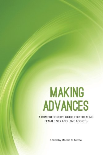 9780985747206: Making Advances: A Comprehensive Guide for Treating Female Sex and Love Addicts