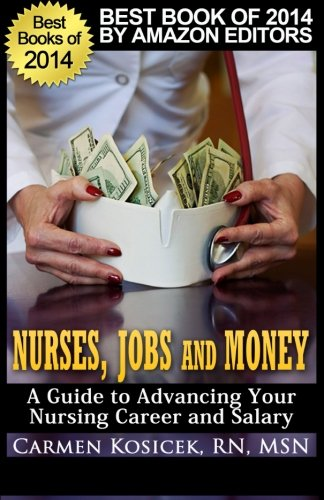 9780985755218: Nurses, Jobs and Money: -- A Guide to Advancing Your Nursing Career and Salary