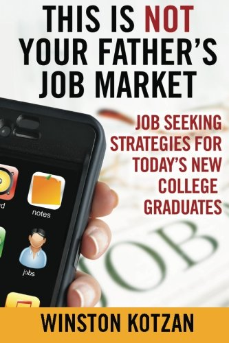 9780985757113: This is Not Your Father's Job Market: Job Seeking Strategies for Today's New College Graduates