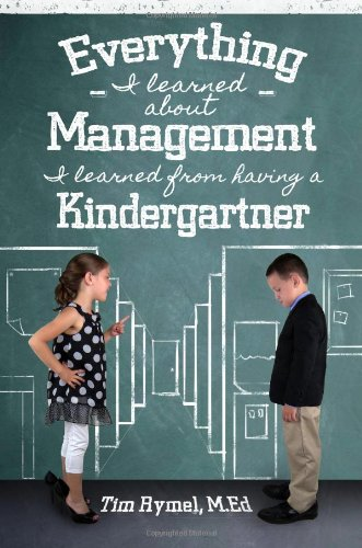9780985758004: Everything I Learned About Management I Learned from Having a Kindergartner