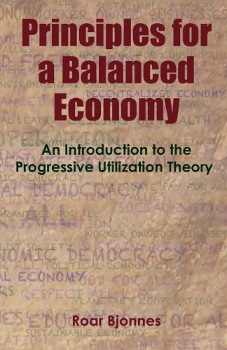 9780985758509: Principles for a Balanced Economy: An Introduction to the Progressive Utilization Theory