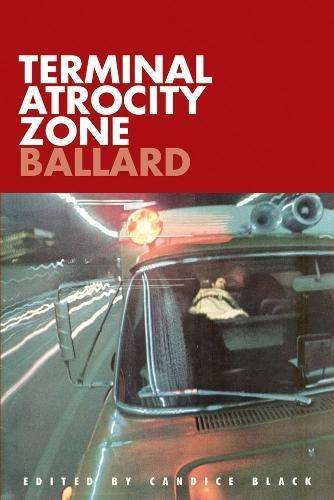 Terminal Atrocity Zone: Ballard: J.G. Ballard 1966-73 9780985762513  Terminal Atrocity Zone  examines a critical 7-year period in the work of author J G Ballard, ranging from 1966 to 1973. During this tim
