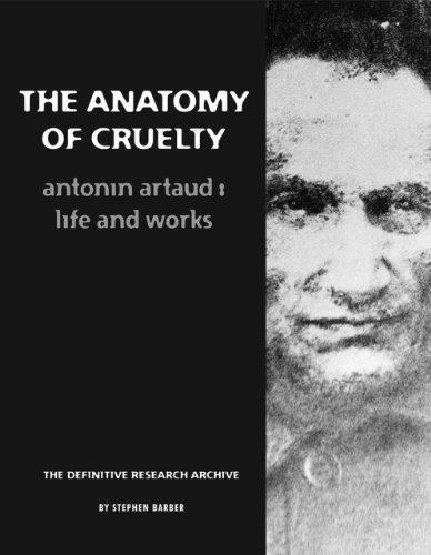 9780985762520: The Anatomy Of Cruelty: Antonin Artaud: Life And Works