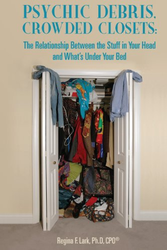 9780985766184: Psychic Debris, Crowded Closets: The Relationship Between the Stuff in Your Head and What's Under Your Bed