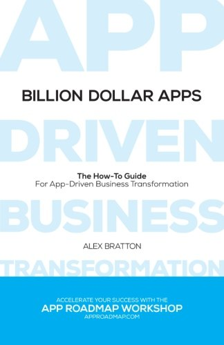 Billion Dollar Apps: How To Find & Implement A Winning Mobile Strategy: Bratton, Alex