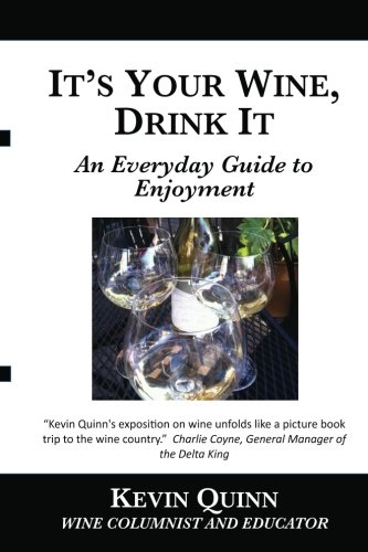 9780985776008: It's Your Wine, Drink It: An Everyday Guide to Enjoyment