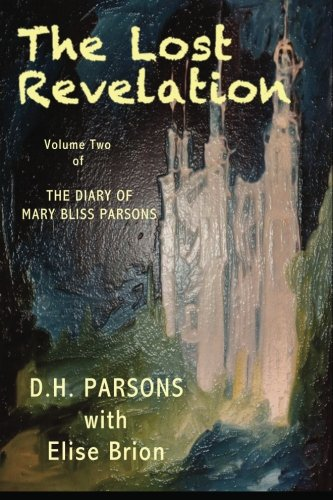 The Lost Revelation: The Diary of Mary Bliss Parsons (Volume 2): Parsons, DH