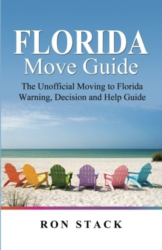 9780985779207: The Florida Move Guide: The Unofficial Moving to Florida Warning, Decision and Help Guide