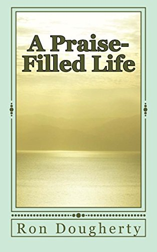 A Praise-Filled Life: 33 daily devotional messages: Ron Dougherty