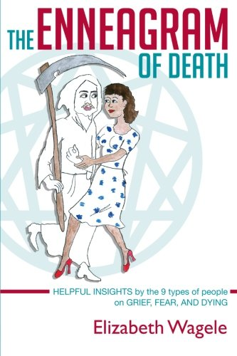 9780985786106: The Enneagram of Death: Helpful insights by the 9 types of people on grief, fear, and dying
