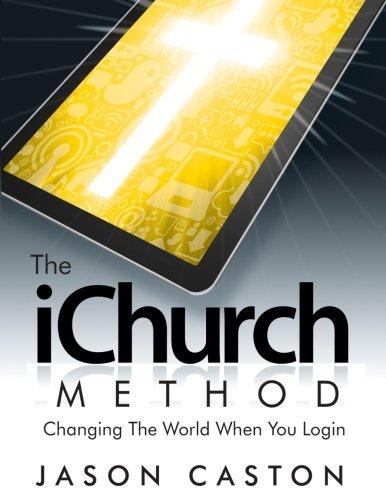 The iChurch Method: Changing The World When: Caston, Jason