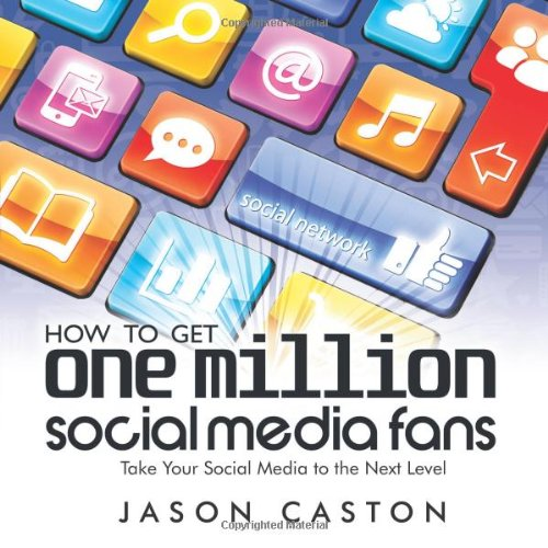 9780985787325: How to Get One Million Social Media Fans: Take Your Social Media to the Next Level