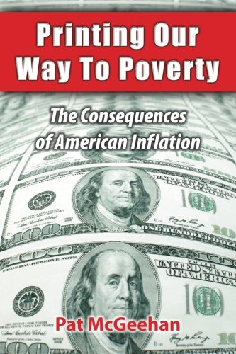 9780985792305: Printing Our Way to Poverty: The Consequences of American Inflation