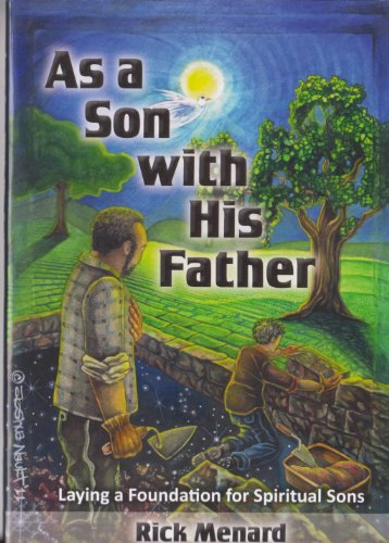 9780985794200: As a Son with His Father, Laying a Foundation for Spiritual Sons