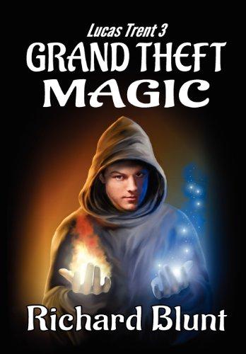 Lucas Trent 3 - Grand Theft Magic: Richard Blunt