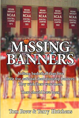 9780985802134: Missing Banners: Indiana basketball fans love their five championship banners. They just wish there were more. There could have been