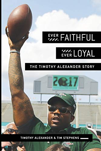 Ever Faithful, Ever Loyal: The Timothy Alexander Story: Timothy Alexander
