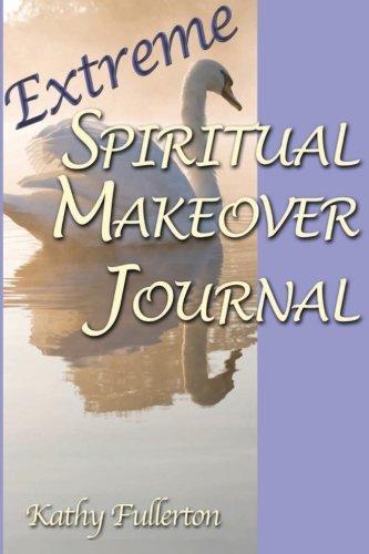 Extreme Spiritual Makeover Journal: Kathy Fullerton