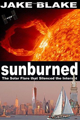 9780985808129: Sunburned: The Solar Flare that Silenced the Internet (Volume 1)