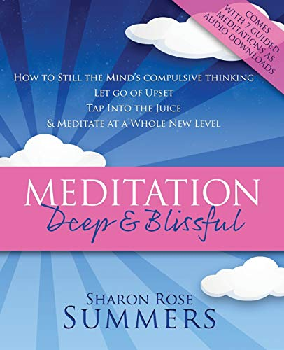 9780985810849: Meditation - Deep and Blissful (with Seven Guided Meditations): How to Still The Mind's Compulsive Thinking, Let Go of Upset, Tap Into the Juice and Meditate at a Whole New Level