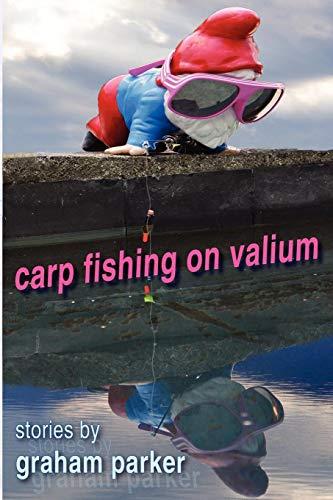 9780985814007: Carp Fishing on Valium: stories by Graham Parker