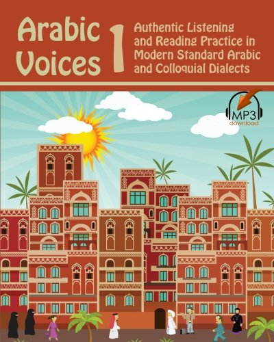 9780985816056: Arabic Voices 1: Authentic Listening and Reading Practice in Modern Standard Arabic and Colloquial Dialects: Volume 1