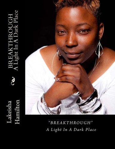 9780985816506: BREAKTHROUGH A Light In A Dark Place: BREAKTHROUGH A Light In A Dark Place (Volume 1)