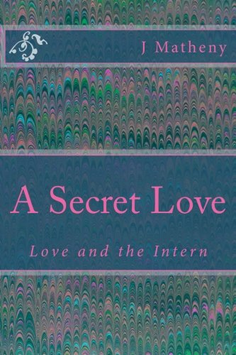 A Secret Love: Love and the Intern: J Matheny