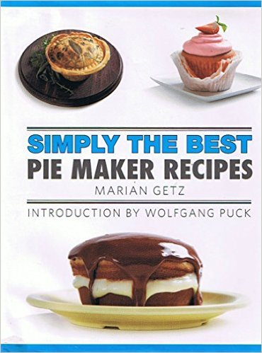 Simply the best pie maker recipes by marian getz n a for Wolfgang puck pie maker recipes