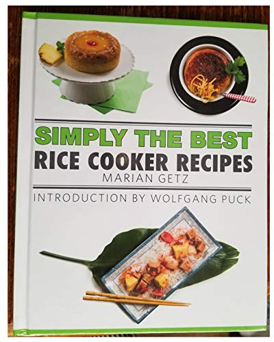 Simply the Best: Rice Cooker Recipes Cookbook: Marian Getz (Author), Wolfgang Puck