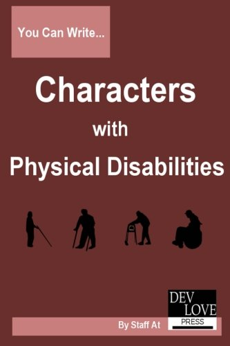 9780985826345: You Can Write Characters with Physical Disabilities: Avoid cliches and get your facts right!