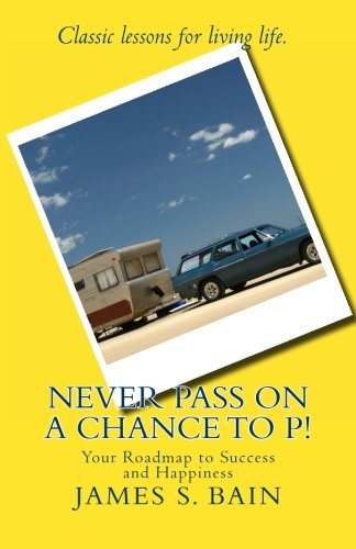 9780985836801: Never Pass on a Chance to P: Your Roadmap to Success and Happiness