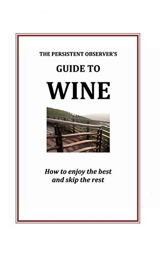 9780985840051: The Persistent Observer's Guide to Wine
