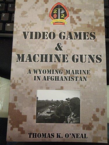 9780985851705: Video Games & Machine Guns - A Wyoming Marine in Afghansitan