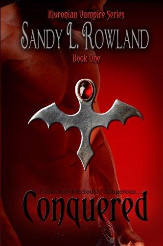 Conquered: The Kivronian Vampire Series (Volume 1): Sandy L. Rowland