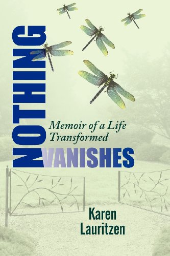 9780985859503: Nothing Vanishes, Memoir of a Life Transformed